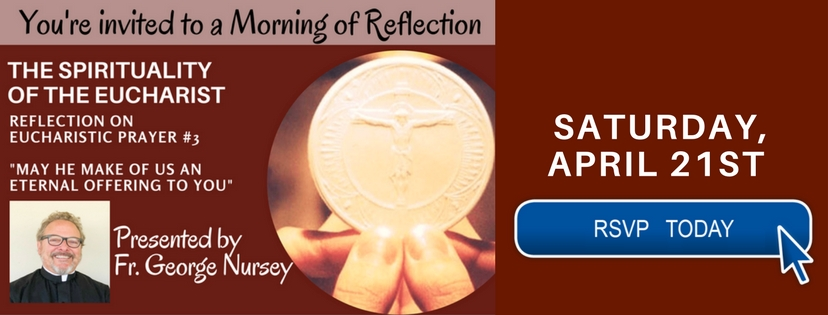 Morning of Reflection April 21st 2018 - The Spirituality of the Eucharist